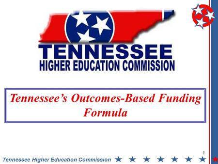 1 Tennessee Higher Education Commission Tennessees Outcomes-Based Funding Formula.