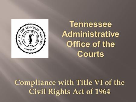 Compliance with Title VI of the Civil Rights Act of 1964.