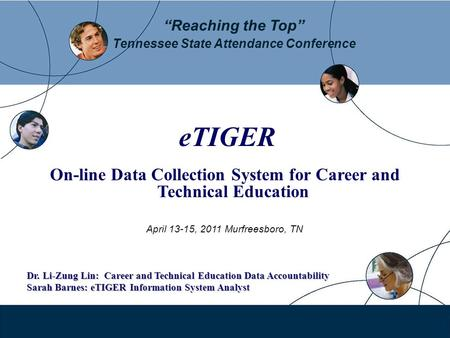 Reaching the Top Tennessee State Attendance Conference eTIGER On-line Data Collection System for Career and Technical Education April 13-15, 2011 Murfreesboro,