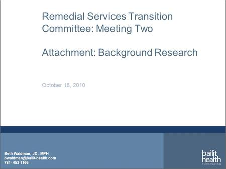 Beth Waldman, JD,. MPH 781- 453-1166 Remedial Services Transition Committee: Meeting Two Attachment: Background Research October.