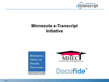 Slide 1 Minnesota e-Transcript Initiative. Slide 2 Agenda Minnesota e-Transcript Initiative Overview Support from the Colleges Opportunities for High.