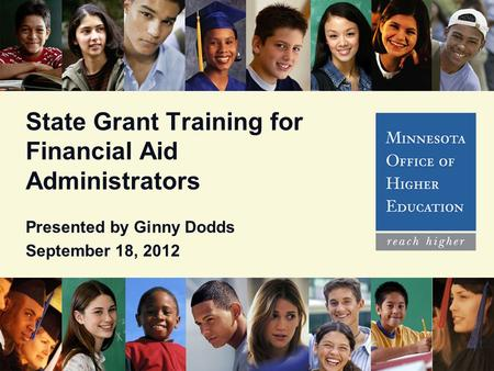 State Grant Training for Financial Aid Administrators Presented by Ginny Dodds September 18, 2012.