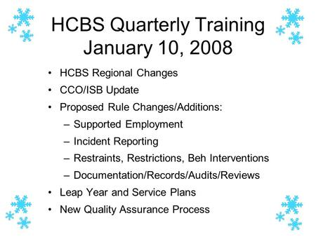 HCBS Quarterly Training January 10, 2008 HCBS Regional Changes CCO/ISB Update Proposed Rule Changes/Additions: –Supported Employment –Incident Reporting.