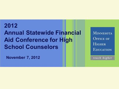 2012 Annual Statewide Financial Aid Conference for High School Counselors November 7, 2012.