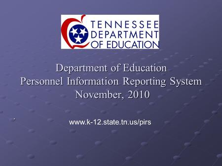 Department of Education Personnel Information Reporting System November, 2010. www.k-12.state.tn.us/pirs.