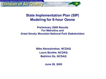 1 State Implementation Plan (SIP) Modeling for 8-hour Ozone Preliminary 2009 Results For Metrolina and Great Smoky Mountain National Park Stakeholders.