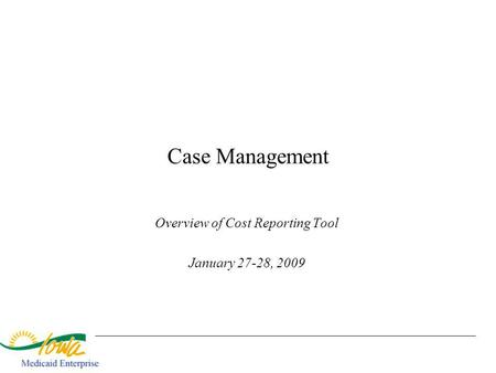 Case Management Overview of Cost Reporting Tool January 27-28, 2009.