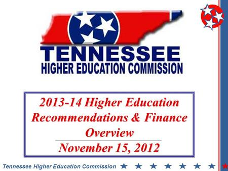 Tennessee Higher Education Commission 2013-14 Higher Education Recommendations & Finance Overview November 15, 2012.