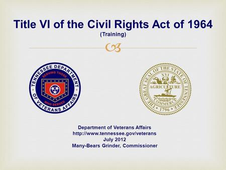 Title VI of the Civil Rights Act of 1964 (Training) Department of Veterans Affairs  July 2012 Many-Bears Grinder, Commissioner.