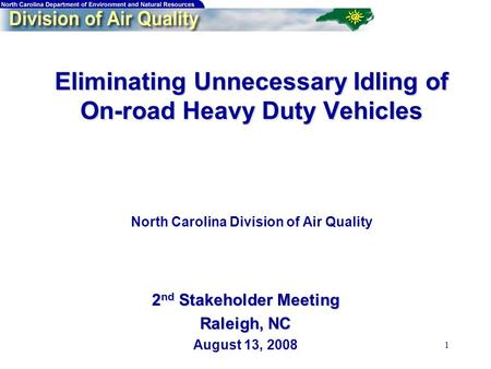 1 Eliminating Unnecessary Idling of On-road Heavy Duty Vehicles Eliminating Unnecessary Idling of On-road Heavy Duty Vehicles North Carolina Division of.