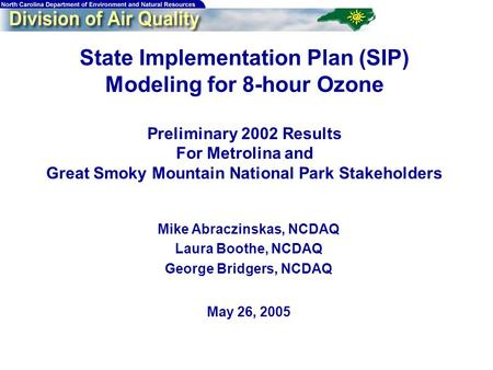 1 State Implementation Plan (SIP) Modeling for 8-hour Ozone Preliminary 2002 Results For Metrolina and Great Smoky Mountain National Park Stakeholders.