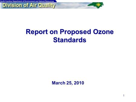 1 Report on Proposed Ozone Standards Report on Proposed Ozone Standards March 25, 2010.