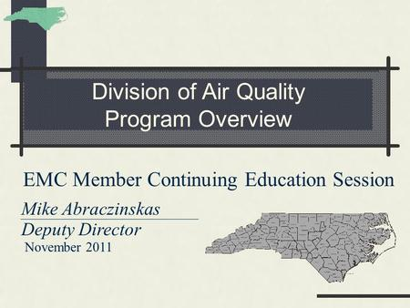 Division of Air Quality Program Overview EMC Member Continuing Education Session Mike Abraczinskas Deputy Director November 2011.