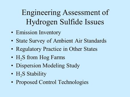 Engineering Assessment of Hydrogen Sulfide Issues Emission Inventory State Survey of Ambient Air Standards Regulatory Practice in Other States H 2 S from.