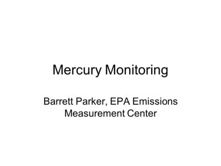 Mercury Monitoring Barrett Parker, EPA Emissions Measurement Center.