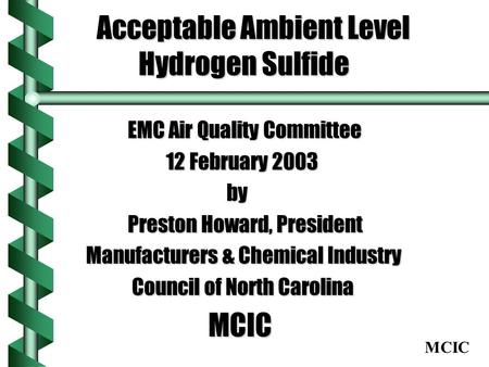 MCIC Acceptable Ambient Level Hydrogen Sulfide Acceptable Ambient Level Hydrogen Sulfide EMC Air Quality Committee EMC Air Quality Committee 12 February.