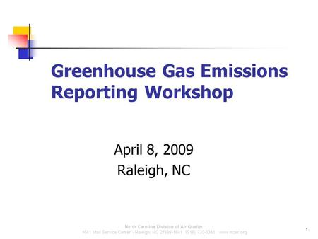 North Carolina Division of Air Quality 1641 Mail Service Center - Raleigh, NC 27699-1641 (919) 733-3340 www.ncair.org Greenhouse Gas Emissions Reporting.