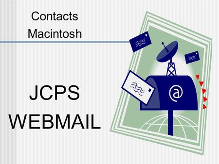 Contacts Macintosh JCPS WEBMAIL. In Webmail, a button pane is located to the left. Click the CONTACTS button. A new window opens.