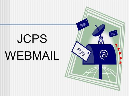 JCPS WEBMAIL. Why change now mail services were at end of life Microsoft bid of $0.00 won the contract for the State. Entire State is changing on same.