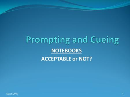 NOTEBOOKS ACCEPTABLE or NOT? March 20091. THINGS TO REMEMBER Must be Specific to the child. Consistent with the needs of the individual student. Personal.
