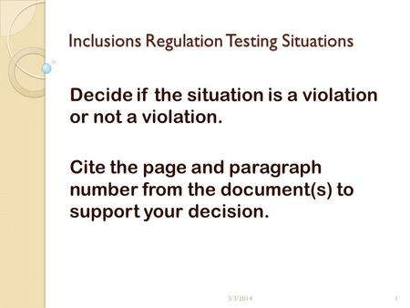 Inclusions Regulation Testing Situations Decide if the situation is a violation or not a violation. Cite the page and paragraph number from the document(s)