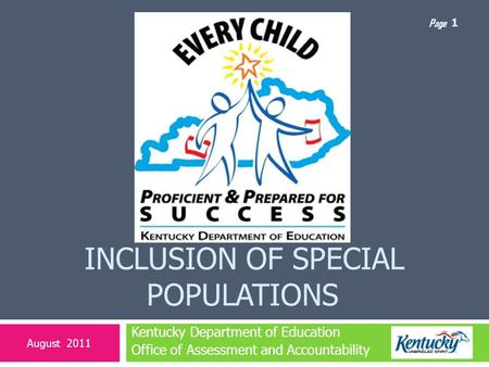 Page INCLUSION OF SPECIAL POPULATIONS Kentucky Department of Education Office of Assessment and Accountability August 2011 1.