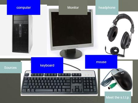 Monitorcomputer keyboard mouse headphone Sources Meet the s.t.l.p.