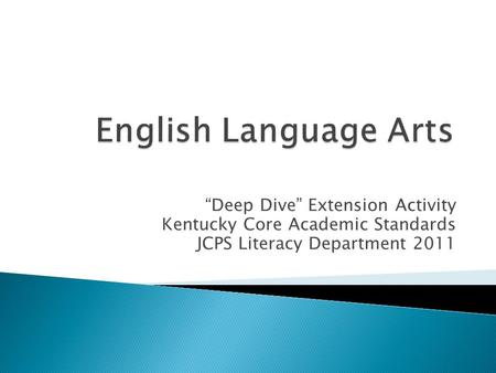 Kentucky core academic standards ppt download deep dive extension activity kentucky core academic standards jcps literacy department 2011 sciox Images