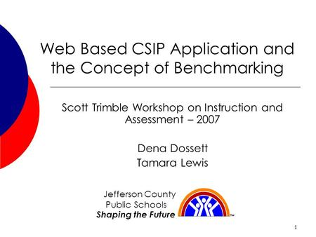 1 Web Based CSIP Application and the Concept of Benchmarking Scott Trimble Workshop on Instruction and Assessment – 2007 Dena Dossett Tamara Lewis Jefferson.