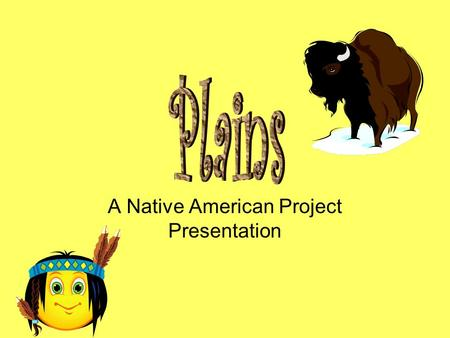 A Native American Project Presentation Shelter Tepee made of buffalo skin (Great Plains) Tepee lodges (Central Plains)