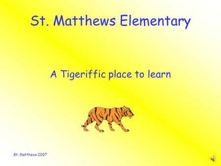 St. Matthews 2007 St. Matthews Elementary A Tigeriffic place to learn.