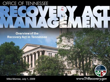 Overview of the Recovery Act in Tennessee Mike Morrow, July 1, 2009.