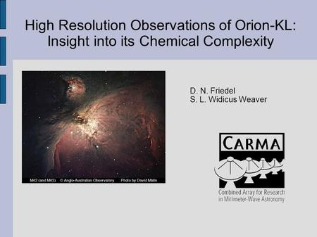 High Resolution Observations of Orion-KL: Insight into its Chemical Complexity D. N. Friedel S. L. Widicus Weaver.