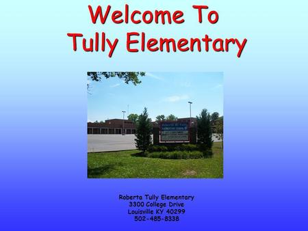 Welcome To Tully Elementary Roberta Tully Elementary 3300 College Drive Louisville KY 40299 502-485-8338.