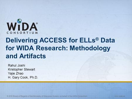 © 2010 Board of Regents of the University of Wisconsin System, on behalf of the WIDA Consortium www.wida.us Delivering ACCESS for ELLs ® Data for WIDA.