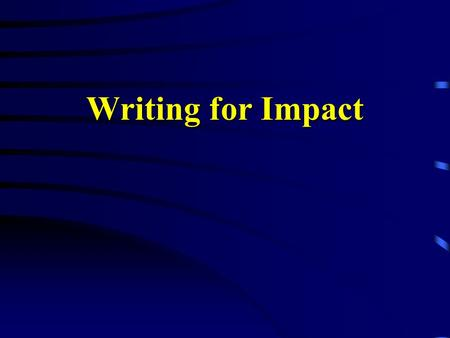Writing for Impact. Overview Information on Writing Military Style How to Write an Effective Bullet Examples and Quiz.