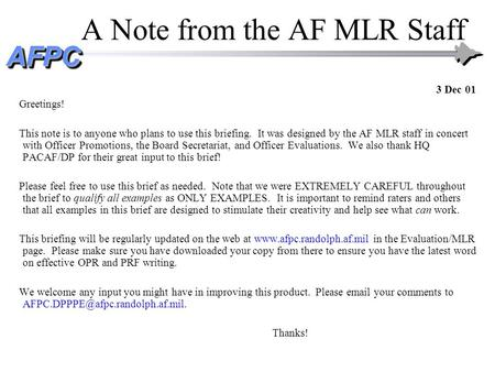 AFPCAFPC A Note from the AF MLR Staff 3 Dec 01 Greetings! This note is to anyone who plans to use this briefing. It was designed by the AF MLR staff in.