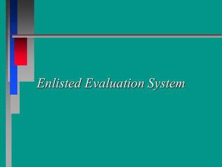 Enlisted Evaluation System. References n n AFI 36-2403, The Enlisted Evaluation System (EES) n n AFPAM 36-2627, Airman and NCO Performance Feedback System.