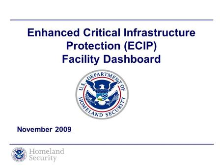Enhanced Critical Infrastructure Protection (ECIP) Facility Dashboard November 2009.