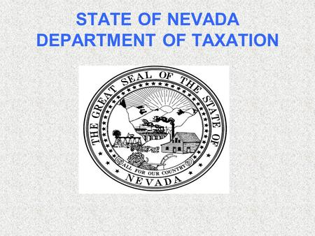 STATE OF NEVADA DEPARTMENT OF TAXATION. ASK THE ADVISORS BASIC TAX ACADEMY.