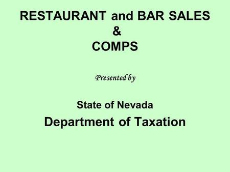 RESTAURANT and BAR SALES & COMPS Presented by State of Nevada Department of Taxation.