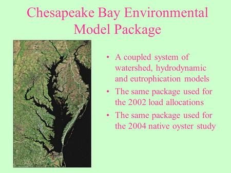 Chesapeake Bay Environmental Model Package A coupled system of watershed, hydrodynamic and eutrophication models The same package used for the 2002 load.