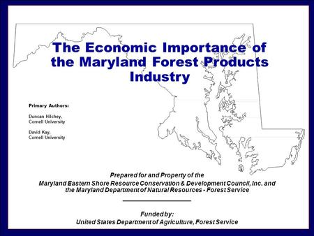 The Economic Importance of the Maryland Forest Products Industry Prepared for and Property of the Maryland Eastern Shore Resource Conservation & Development.