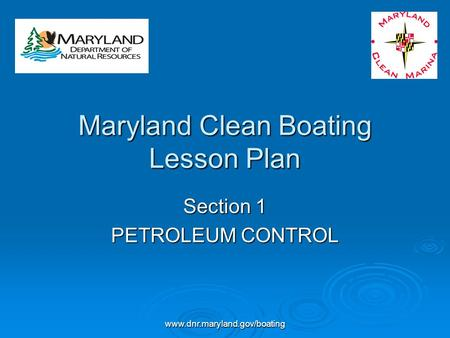 Www.dnr.maryland.gov/boating Maryland Clean Boating Lesson Plan Section 1 PETROLEUM CONTROL.