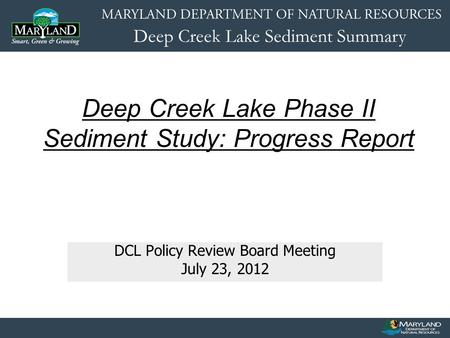 Deep Creek Lake Sediment Summary DCL Policy Review Board Meeting July 23, 2012 Deep Creek Lake Phase II Sediment Study: Progress Report.
