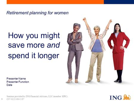 ©2007 ING North America Insurance Corporation 1 Seminar provided by ING Financial Advisers, LLC (member SIPC). C07-0122-004 3/07 Presenter Name Presenter.