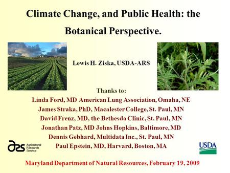 Lewis H. Ziska, USDA-ARS Thanks to: Linda Ford, MD American Lung Association, Omaha, NE James Straka, PhD, Macalester College, St. Paul, MN David Frenz,
