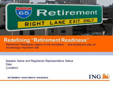 Do not put content on the brand signature area RETIREMENT INVESTMENTS INSURANCE Retirement Readiness begins in the workplace… and employers play an increasingly.