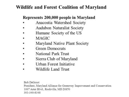 Wildlife and Forest Coalition of Maryland Represents 200,000 people in Maryland Anacostia Watershed Society Audubon Naturalist Society Humane Society of.