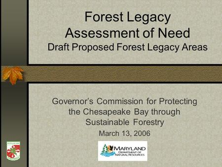 Forest Legacy Assessment of Need Draft Proposed Forest Legacy Areas Governors Commission for Protecting the Chesapeake Bay through Sustainable Forestry.